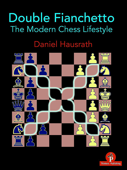 Daniel Hausrath – Double Fianchetto – The Modern Chess Lifestyle
