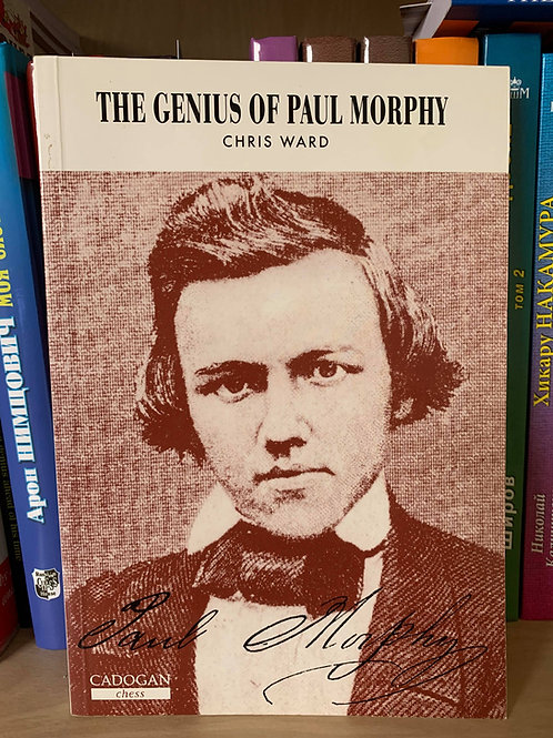 The genius of Paul Morphy. Chris Ward.
