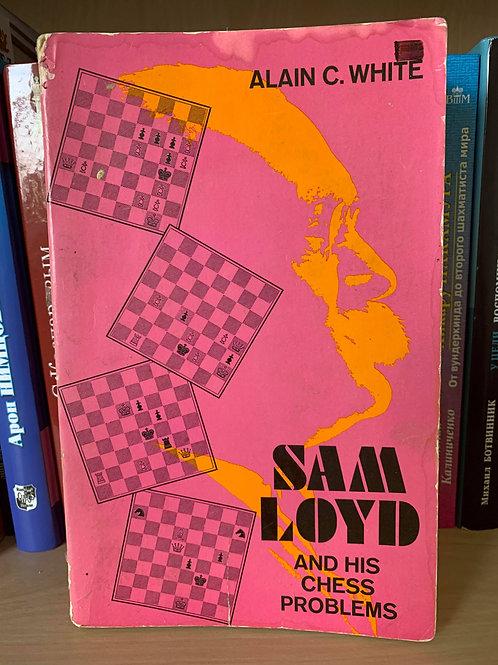 Sam Loyd and his chess problems. Alain C. White