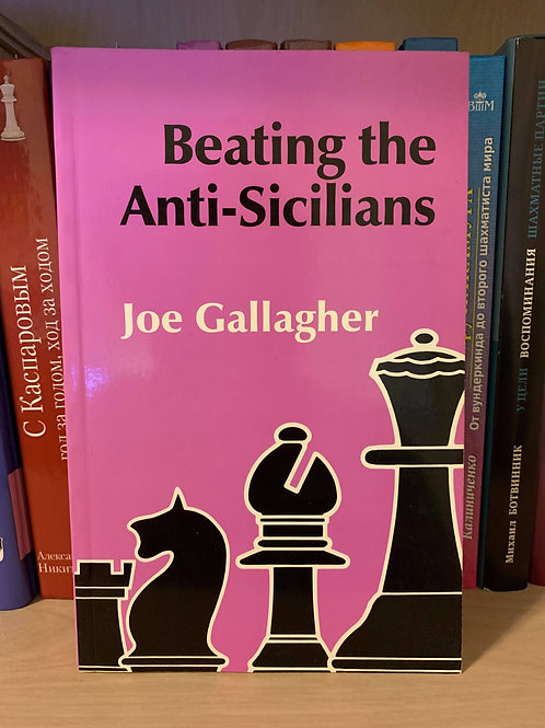 Beating the Anti-Sicilians.Joe Gallagher.