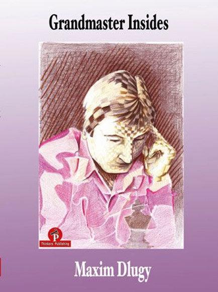 Maxim Dlugy – Grandmaster Insides