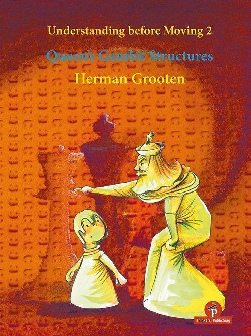 """Herman Grooten """"Understanding before Moving 2: Queen's Gambit Structures"""""""