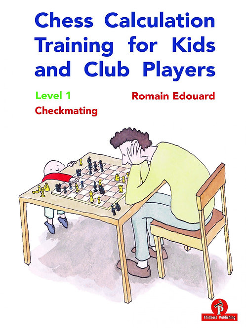 Romain Edouard – Chess Calculation Training for Kids and Club Players – Level 1