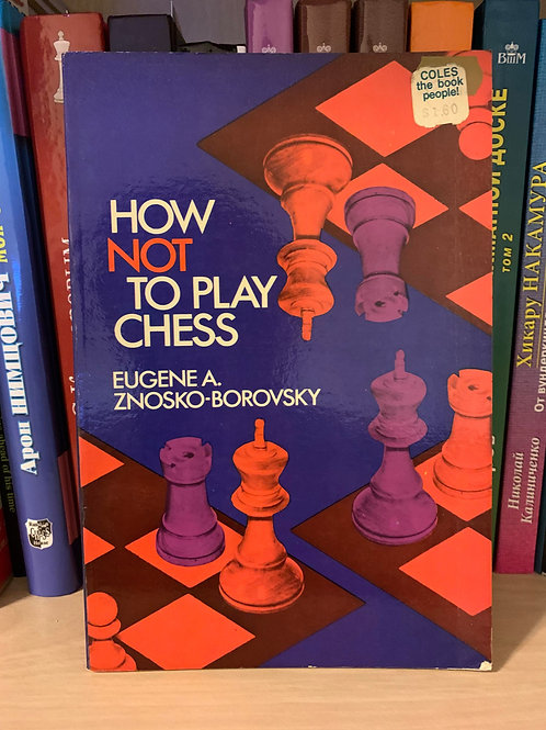 How not to play chess. Eugene A.Znosko-Borovsky