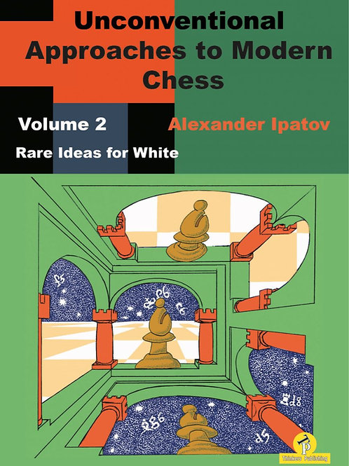 Alexander Ipatov – Unconventional Approaches to Modern Chess – Volume 2 – Rare I