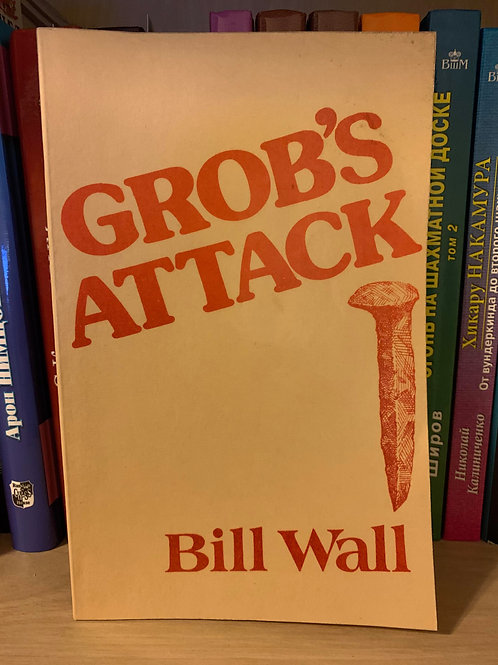 Grob's Attack. Bill Wall.
