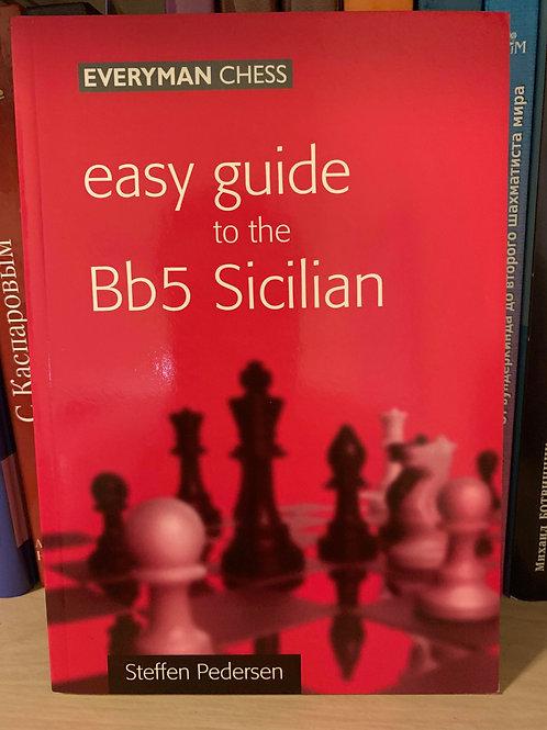 Easy guide to the Bb5 Sicilian. Steffen Pedersen