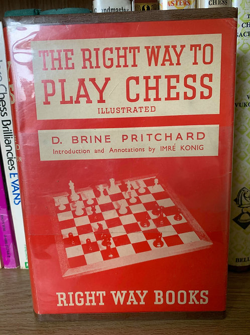 THE RIGHT WAY TO PLAY CHESS.PRITCHARD.
