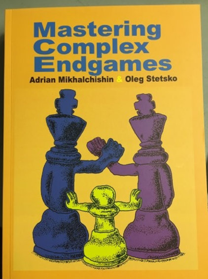 """Mastering Complex Endgames"" by Adrian Mikhalchishin and Oleg Stetsko"
