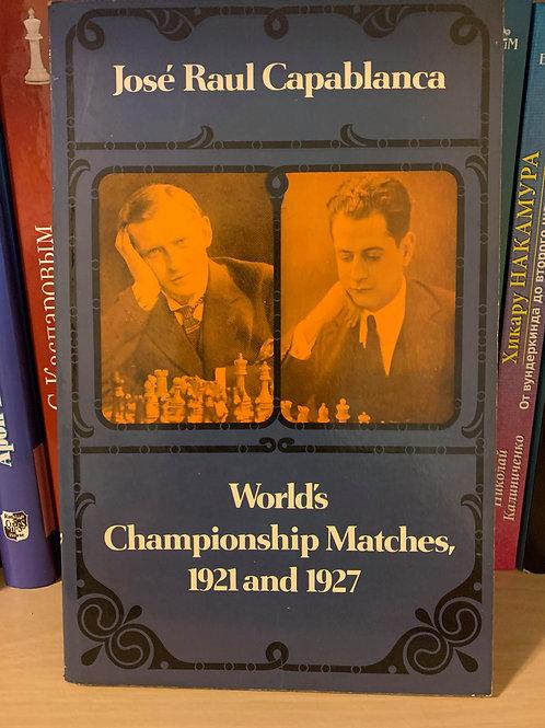 World's Championship matches 1921 and 1927. Jose Raul Capablanca