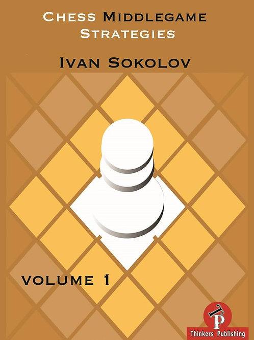 Ivan Sokolov – Chess Middlegame Strategies, Vol. 1
