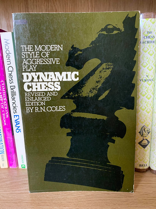 THE MODERN STYLE OF AGGESIVE PLAY. DYNAMIC CHESS. R.N.COLES.