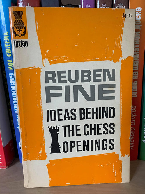 IDEAS BEHIND THE CHESS OPENINGS. REUBEN FINE.