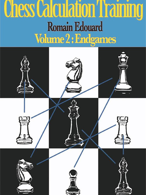 "Romain Edouard ""Chess Calculation Training, Vol. II: Endgames"""