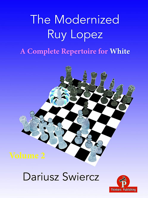 The Modernized Ruy Lopez for White – Volume 2 – A Complete Repertoire for White