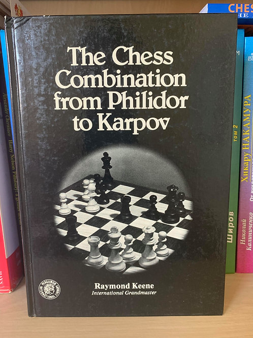 THE CHESS COMBINATION FROM PHILIDOR TO KARPOV.KEENE.