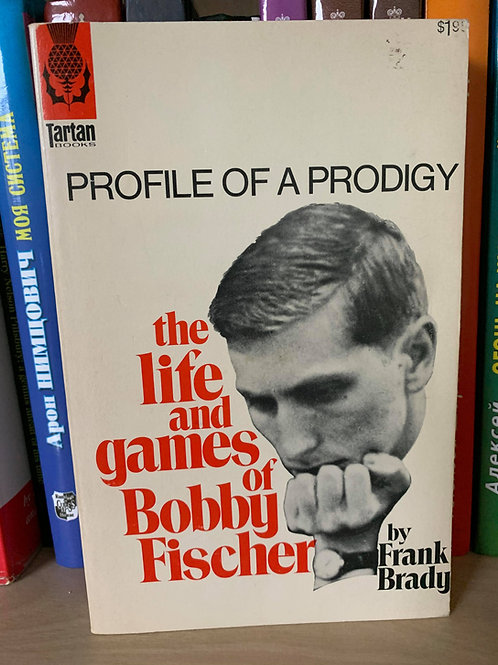 PROFILE OF A PRODIGY. THE LIFE AND GAMES OF BOBBY FISCHER. FRANK BRADY.
