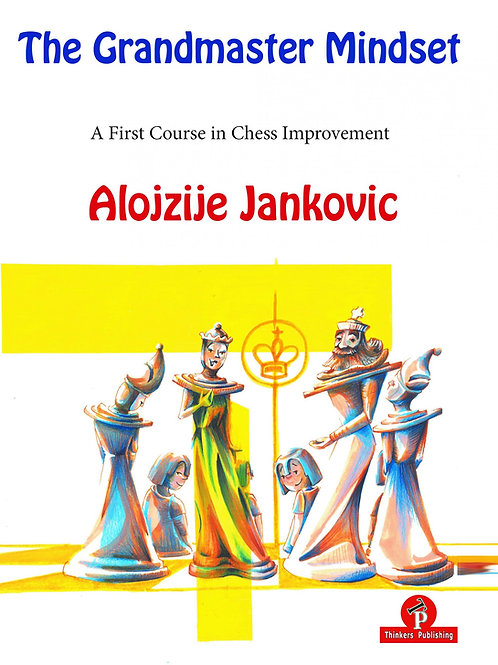 Alojzije Jankovic – The Grandmaster Mindset – A First Course to Chess Improvemen