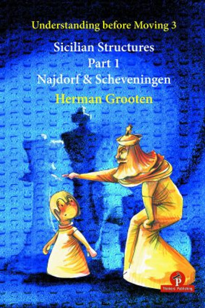 Herman Grooten – Understanding before Moving 3.1: Sicilian Structures