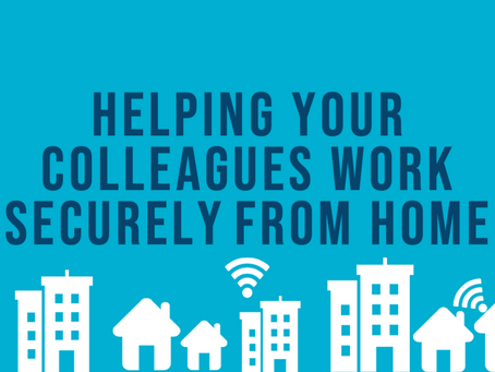 Helping your Colleagues Work Securely from Home