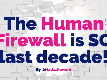 Why the Human Firewall is SO last decade!