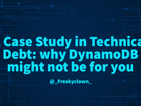 A Case Study in Technical Debt: why DynamoDB might not be for you