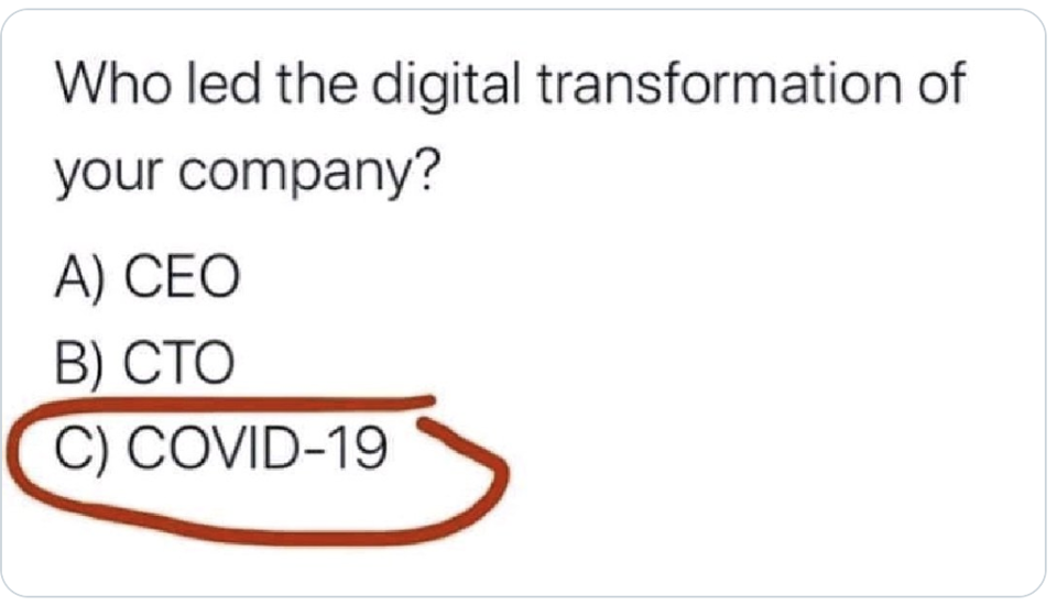 Q: Who led the digital transformation of your company? A: COVID-19