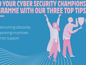 Build Your Cyber Security Champions Programme with our Three Top Tips