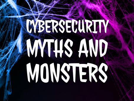Cyber Security Myths and Monsters
