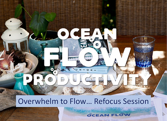 23rd July 2021 Ocean Flow Productivity - Refocus & Reduce the Overwhelm