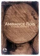 Documentaire Ambiance Bois, le travail autrement de Sophie Bensadoun