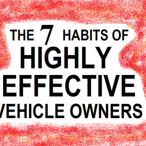 7 Habits of Highly Effective Vehicle Owners