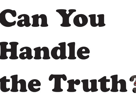 Can you handle The Truth do you dare to read on…
