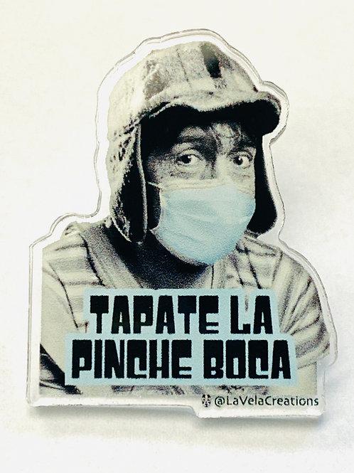 Chavo Tapate La Pinche Boca - Acrylic Pin