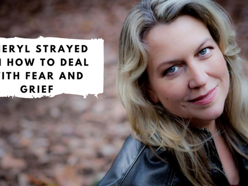 Cheryl Strayed on How to Deal with Fear and Grief