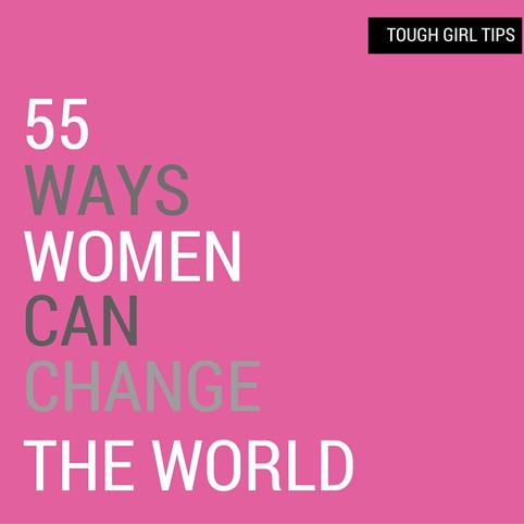 55 Ways Women Can Change The World.