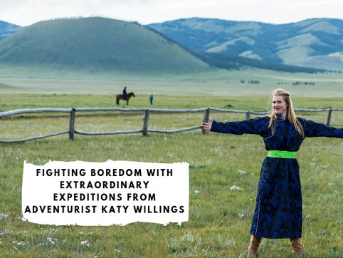 Fighting Boredom with Extraordinary Expeditions from Adventurist Katy Willings