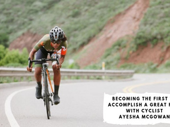 Becoming the First to Accomplish a Great Feat with Cyclist Ayesha McGowan
