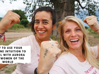 How to Use Your Feminine Intuition to Travel with Aurora Wild Women of the World
