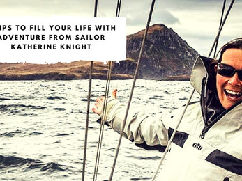 7 Tips to Fill Your Life with Adventure from Sailor Katherine Knight