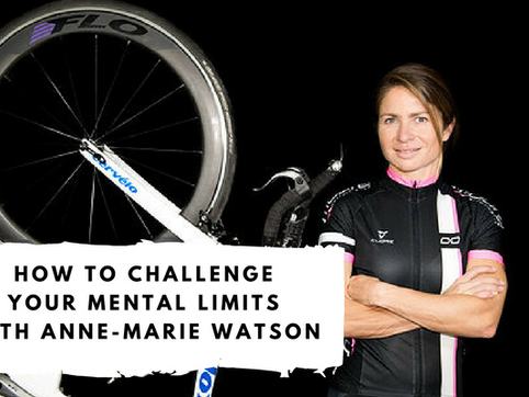 How to Challenge Your Mental Limits with Anne-Marie Watson