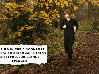 Getting in the Discomfort Zone with Personal Fitness Entrepreneur Leanne Spencer