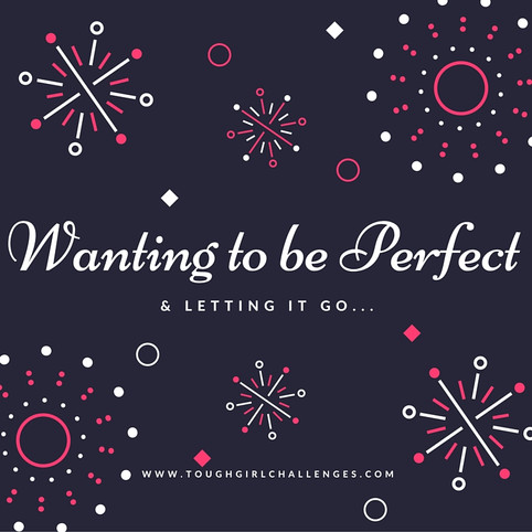Wanting to be Perfect & Letting it go...