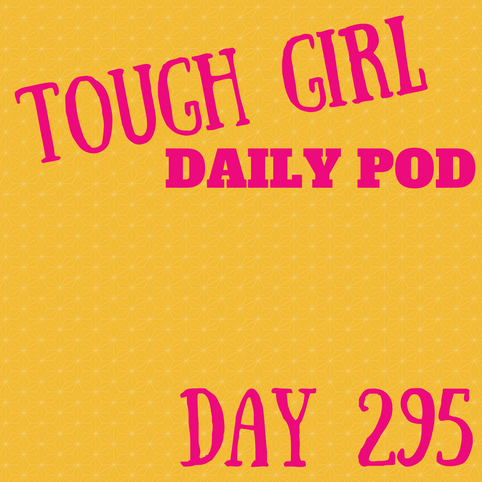 Tough Girl Daily PODCAST! Sunday 22nd October - Part 5 - 7 women - 7 challenges EDITED!!!!!