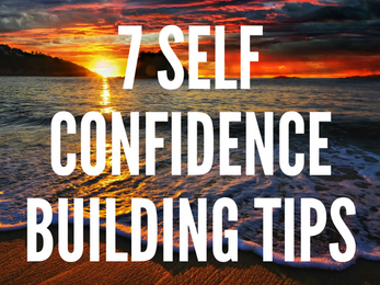 7 Self Confidence Building Tips