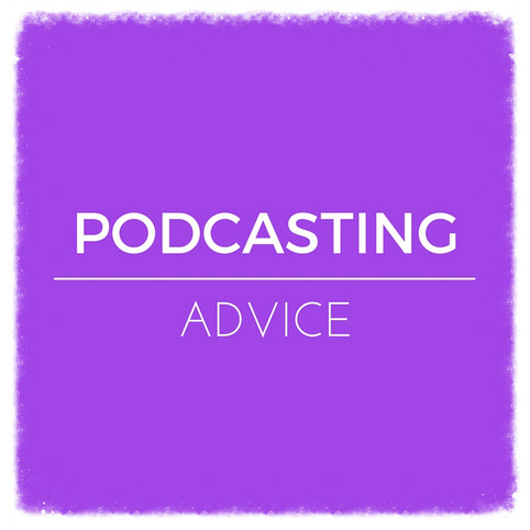 Advice on getting started in podcasting