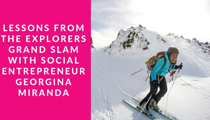 Georgina Miranda - CEO of She Ventures  |  Adventurer, entrepreneur and activist. Completed 6 of the 7 summits and going after the Explorers Grand-slam!