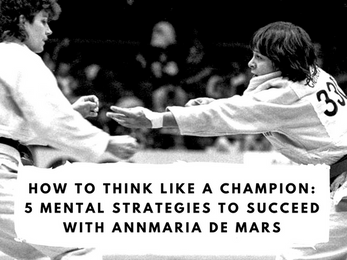 How to Think Like a Champion: 5 Mental Strategies to Succeed with AnnMaria De Mars