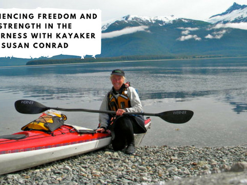 Experiencing Freedom and Strength in the Wilderness with Kayaker Susan Conrad