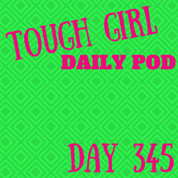 Tough Girl Daily PODCAST! Monday 11th December - Finish the year STRONG!! NEW WEEK - NEW OPPORTUNITI